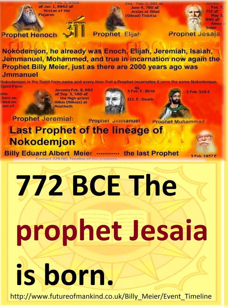 772 BCE The prophet Jesaia is born.  http://www.futureofmankind.co.uk/Billy_Meier/Event_Timeline  Ban-Srut Beam  - Last Prophet - Lineage of Nokodemion