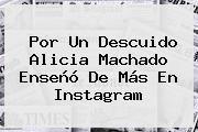 http://tecnoautos.com/wp-content/uploads/imagenes/tendencias/thumbs/por-un-descuido-alicia-machado-enseno-de-mas-en-instagram.jpg Alicia Machado. Por un descuido Alicia Machado enseñó de más en Instagram, Enlaces, Imágenes, Videos y Tweets - http://tecnoautos.com/actualidad/alicia-machado-por-un-descuido-alicia-machado-enseno-de-mas-en-instagram/