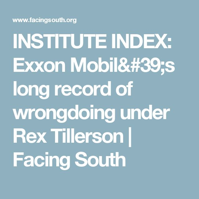 INSTITUTE INDEX: Exxon Mobil's long record of wrongdoing under Rex Tillerson | Facing South