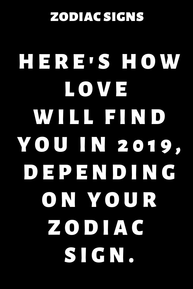 Here's how love will find you in 2019, depending on your