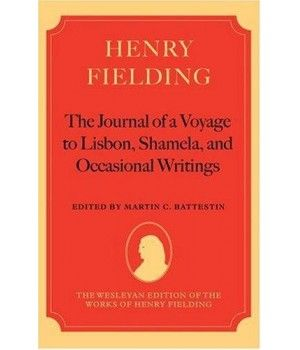 Henry Fielding--'the Journal Of A Voyage To Lisbon', 'shamela', And Occasional Writings (wesleyan Edition Of The Works Of Henry Fielding)