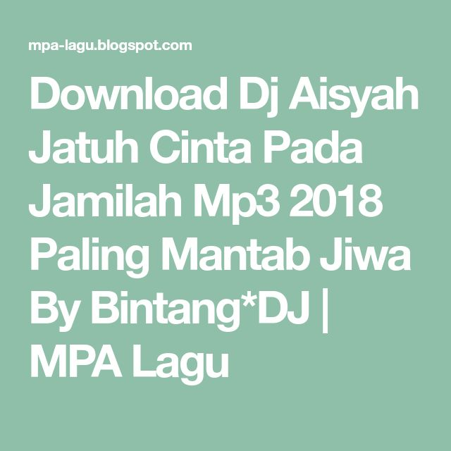 Download Dj Aisyah Jatuh Cinta Pada Jamilah Mp3 2018 Paling Mantab