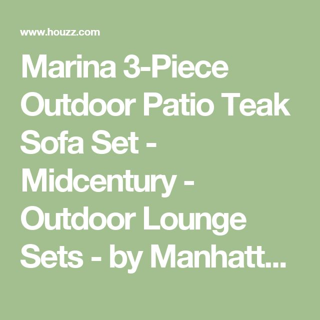Marina 3-Piece Outdoor Patio Teak Sofa Set - Midcentury - Outdoor Lounge Sets - by Manhattan Home Design
