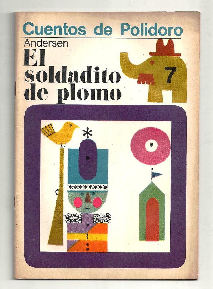 El soldadito de plomo. Cuentos de Polidoro, Centro Editor de América Latina. 1968. Ilustraciones de Ayax Barnes.