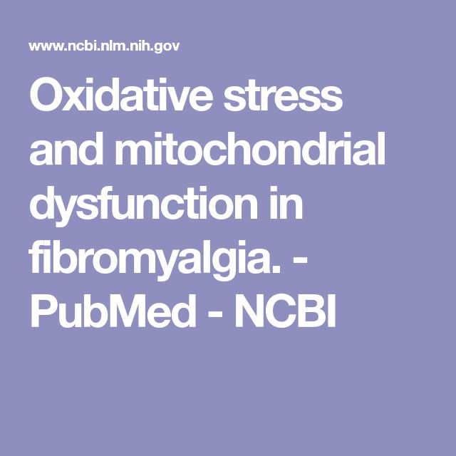 Oxidative stress and mitochondrial dysfunction in fibromyalgia.  - PubMed - NCBI