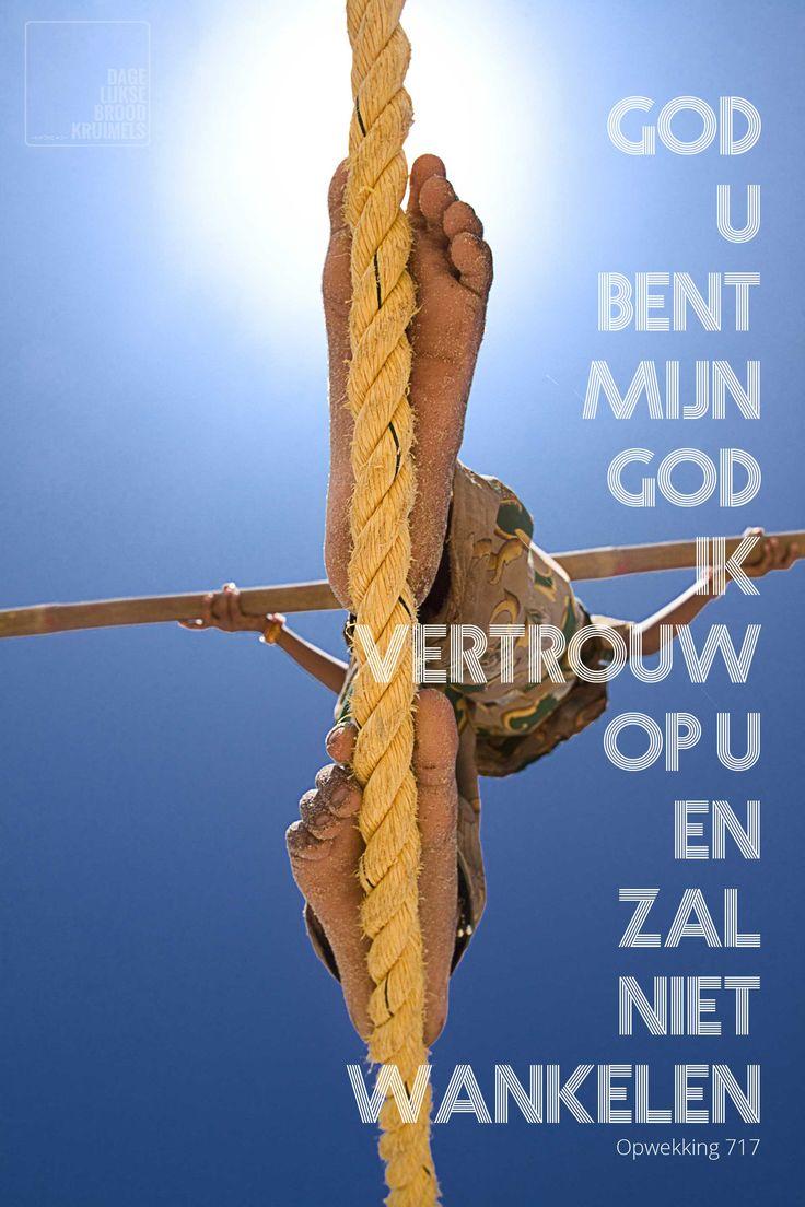 God U bent mijn God en ik vertrouw op U en zal niet wankelen. Opwekking 717   http://www.dagelijksebroodkruimels.nl/quotes-christelijke-muziek/opwekking-717/
