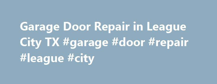 Garage Door Repair in League City TX #garage #door #repair #league #city http://california.remmont.com/garage-door-repair-in-league-city-tx-garage-door-repair-league-city/  # ULTRA GARAGE DOORS REPAIR LEAGUE CITY TX Specialize In Commercial And Residential Garages in League City TX We specialize in garage door repair and garage door installation for residential and commercial here in League City. We are also providing comprehensive garage door packages for the residents of the city including…