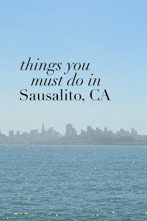 Sausalito City Guide // Practically Imperfect // 25 Things You Must Do in Sausalito