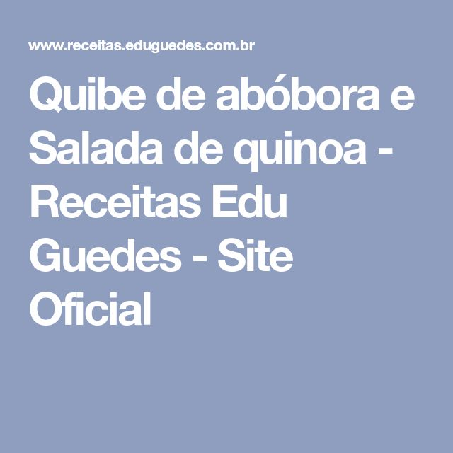 Quibe de abóbora e Salada de quinoa - Receitas Edu Guedes - Site Oficial