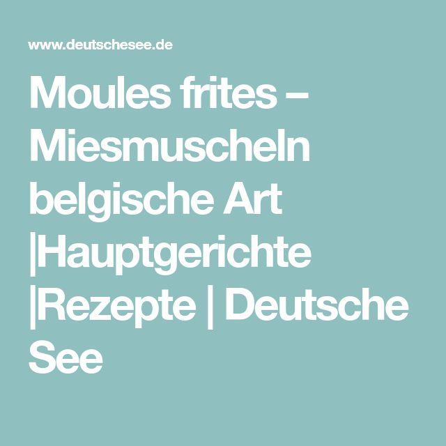 Moules frites – Miesmuscheln belgische Art  Hauptgerichte  Rezepte   Deutsche See
