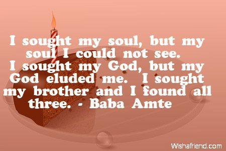 baba amte quotes | sought my soul, but my soul I could not see. I sought my God, but my ...
