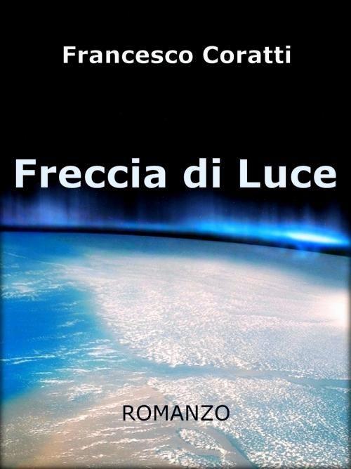 Francesco Coratti - Freccia di Luce