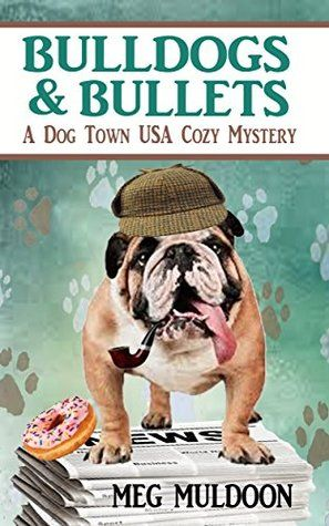 Bulldogs & Bullets: A Dog Town USA Cozy Mystery (Dog Town USA #2) by Meg Muldoon
