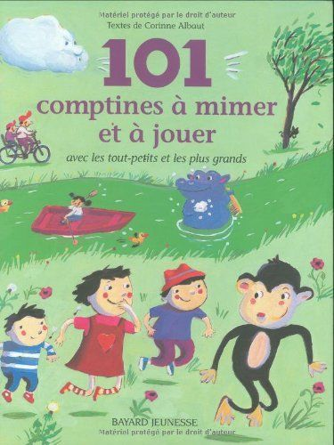 101 COMPTINES A MIMER ET A JOUER by Corinne Albaut,   The poems is this book are LOVELY, fun and v. language rich for beginners.