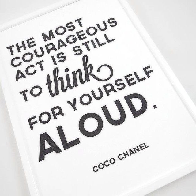 "Motivational / Entrepreneurship  Quotes: ""The most courageous act is still to think for yourself ALOUD.""  Coco Chanel"