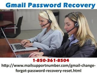 What do for making Gmail Password Recovery 1-850-361-8504?If you are one of them who don't understand what to do for making Gmail Password Recovery then don't lose your sleep, just make contact with our team and we promise you that you will get the reins of your Gmail account back to you. So, make a call at our toll-free number 1-850-361-8504 and you will be greeted by our experts. For more visit us our site. http://www.mailsupportnumber.com/gmail-change-forgot-password-recovery-reset.html…