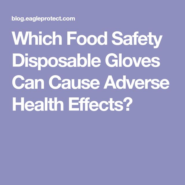 Which Food Safety Disposable Gloves Can Cause Adverse Health Effects?