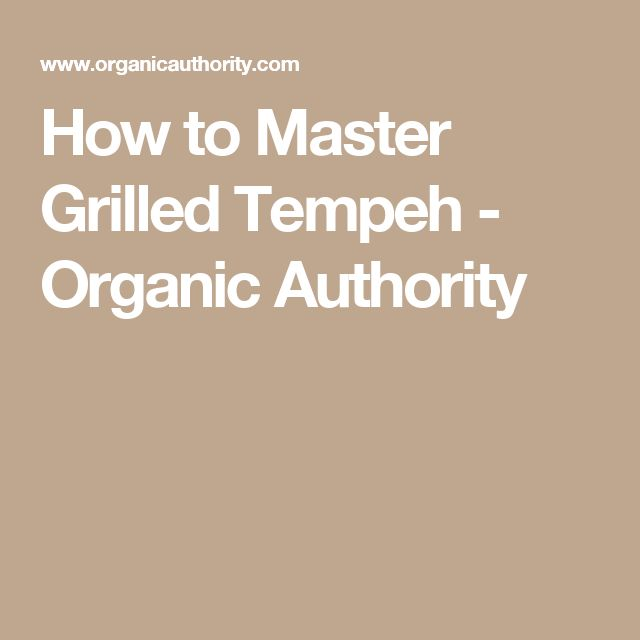 How to Master Grilled Tempeh - Organic Authority