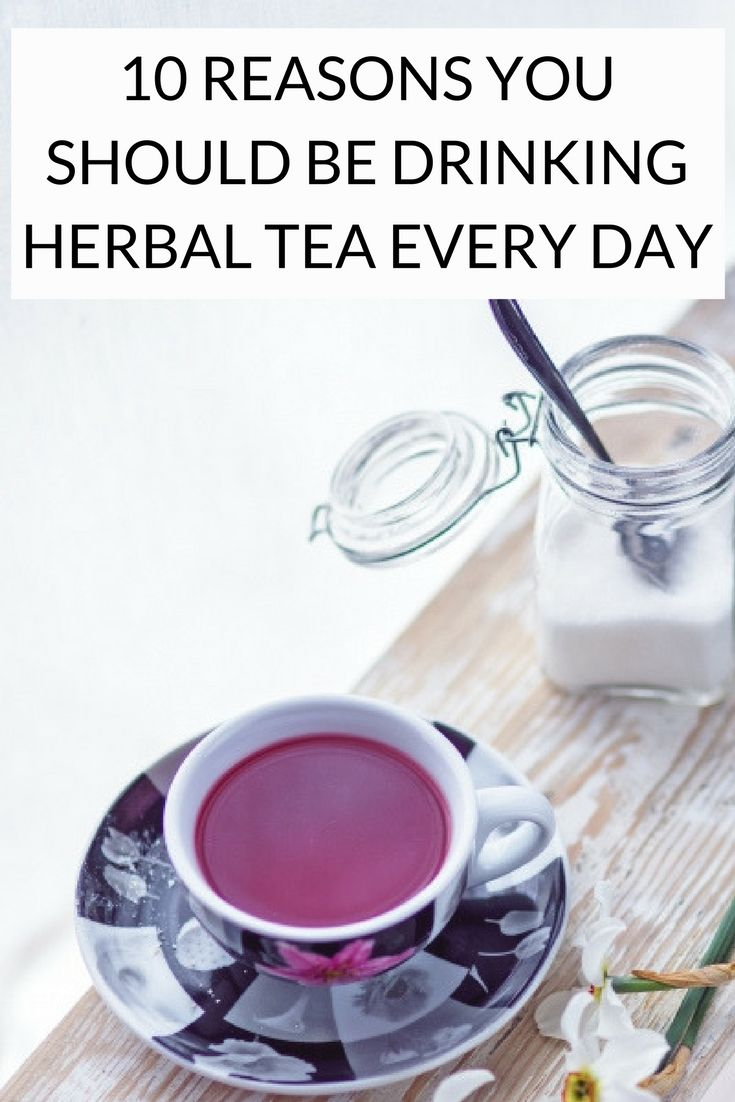 10 reasons why you should be drinking herbal tea every day… Herbal Tea