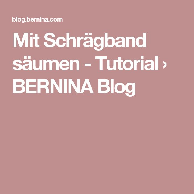 Mit Schrägband säumen - Tutorial › BERNINA Blog
