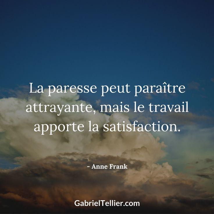 La paresse peut paraître attrayante, mais le travail apporte la satisfaction. - Anne Frank #citation #citationdujour #proverbe #quote #frenchquote #pensées #phrases #french #français