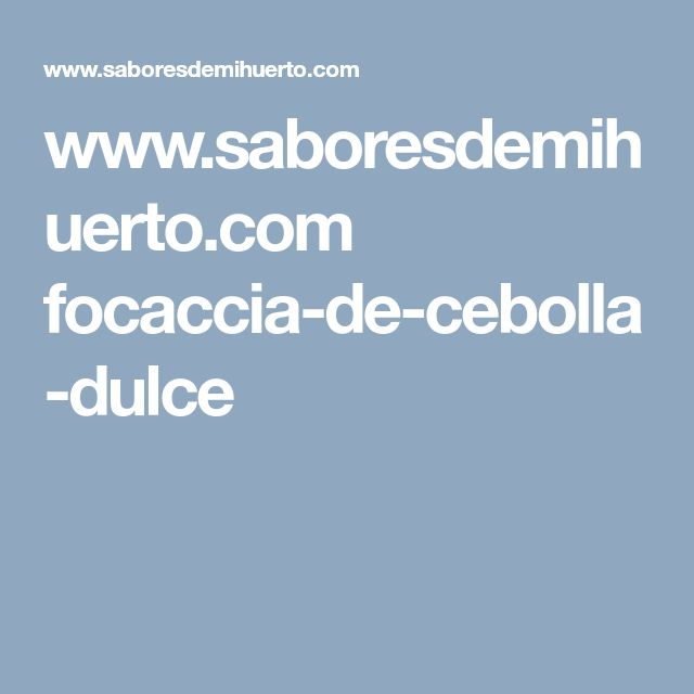 www.saboresdemihuerto.com focaccia-de-cebolla-dulce