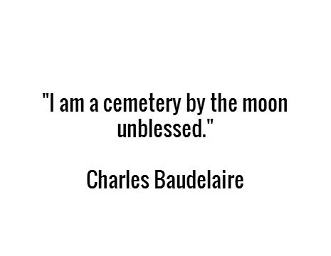 """I am a cemetery by the moon unblessed."" -  Charles Baudelaire #quotes"