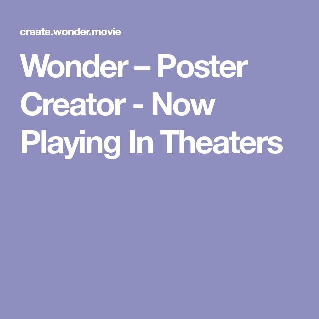 Wonder – Poster Creator - Now Playing In Theaters
