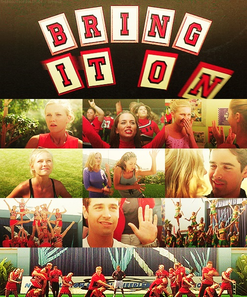 Bring It On! To this day, I still love this movie. The other ones are terrible, but this one is such a guilty pleasure