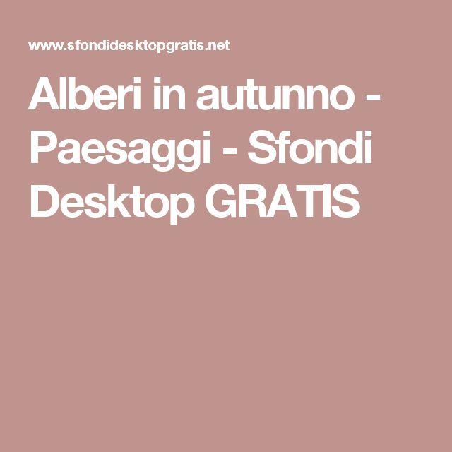 Alberi in autunno - Paesaggi - Sfondi Desktop GRATIS