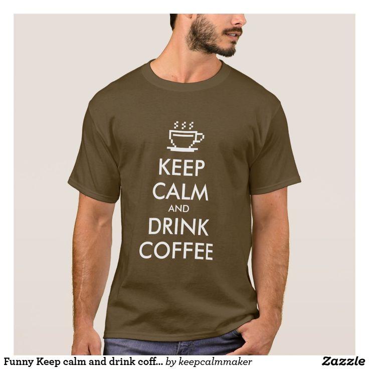 Funny Keep calm and drink coffee tee shirt