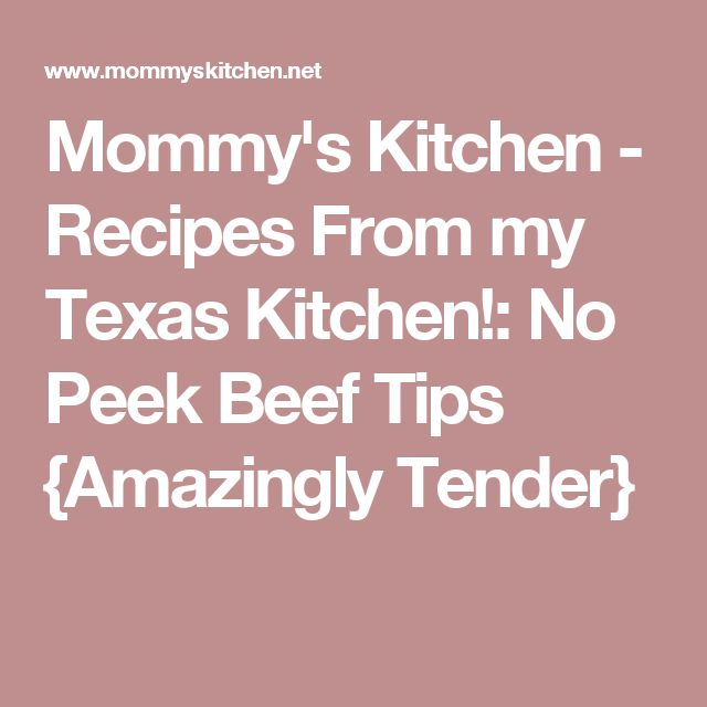 Mommy's Kitchen - Recipes From my Texas Kitchen!: No Peek Beef Tips {Amazingly Tender}