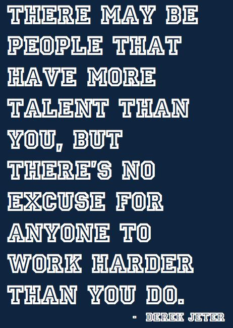 There may be people that have more talent than you, but there's no excuse for anyone to work harder than you do. (Derek Jeter) #gymspiration
