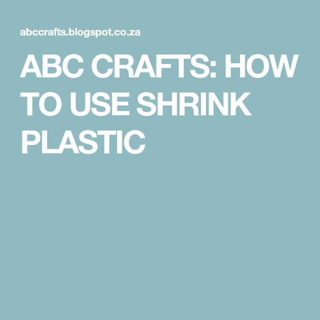 ABC CRAFTS: HOW TO USE SHRINK PLASTIC