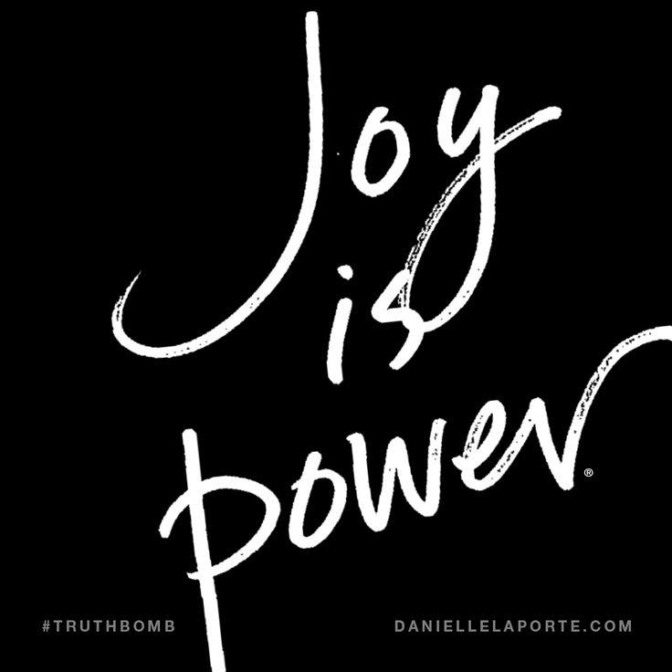 Joy is power. Subscribe: DanielleLaPorte.com #Truthbomb #Words #Quotes