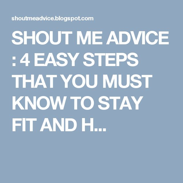 SHOUT ME ADVICE : 4  EASY STEPS THAT YOU MUST KNOW TO STAY FIT AND H...
