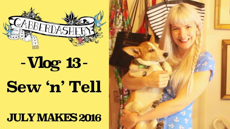Vlog 13 - Sew 'n' Tell - July Makes 2016