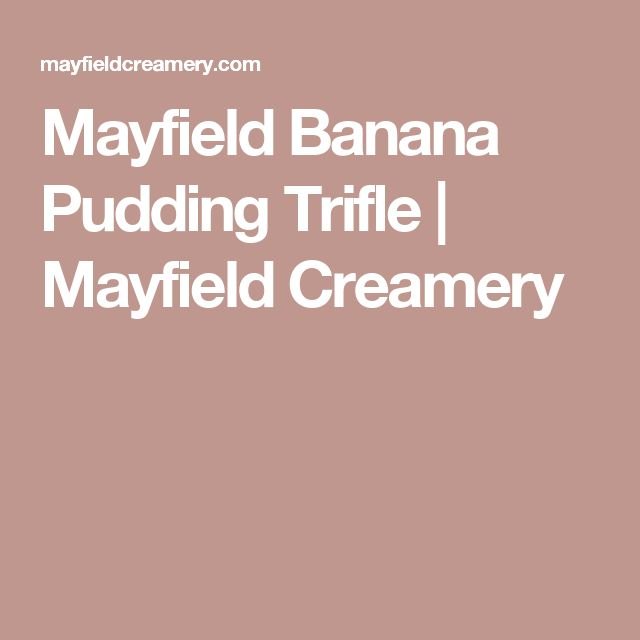 Mayfield Banana Pudding Trifle | Mayfield Creamery