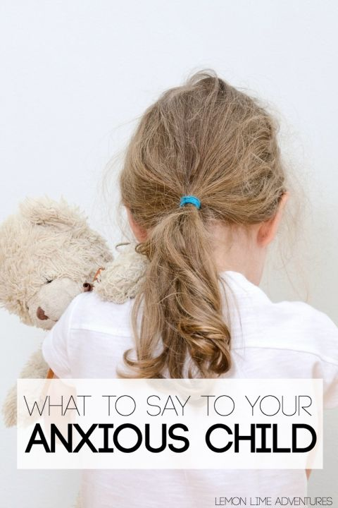 "10 Helpful phrases, including ""Im here, youre safe."" What to say to your anxious child"