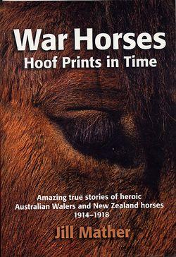 War Horses, Hoof Prints in Time: True Stories of Heroic Australian Walers