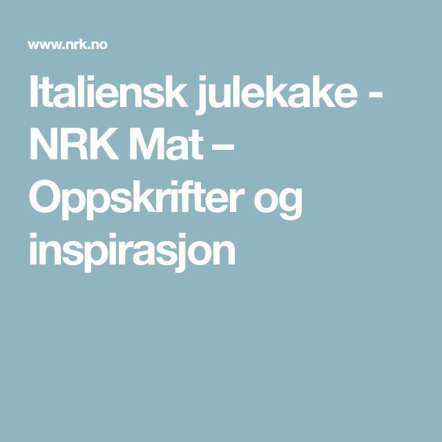 Italiensk julekake - NRK Mat – Oppskrifter og inspirasjon