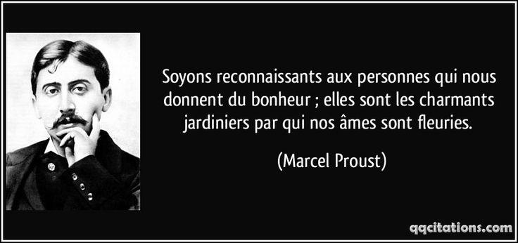 Soyons reconnaissants aux personnes qui nous donnent du bonheur ; elles sont les charmants jardiniers par qui nos âmes sont fleuries. (Marcel Proust) #citations #MarcelProust