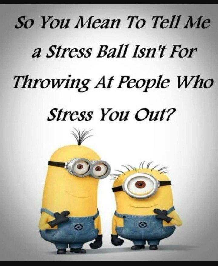 Funny Minion Quotes About Stress: Health, Stress Ball And