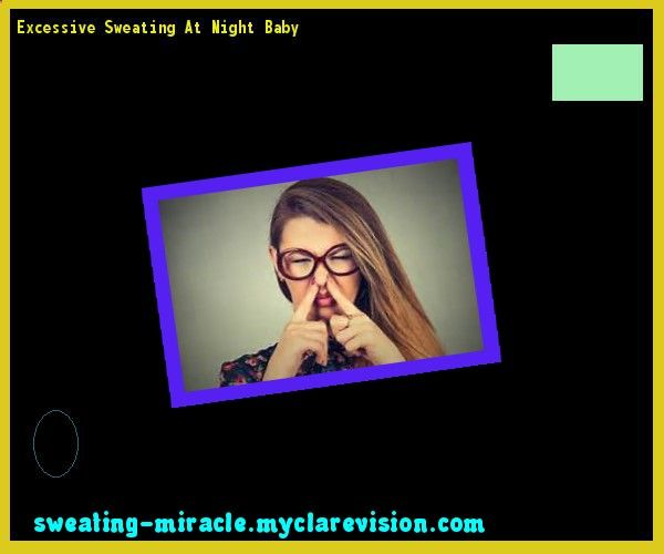 Excessive Sweating At Night Baby 132610 - Your Body to Stop Excessive Sweating In 48 Hours - Guaranteed!