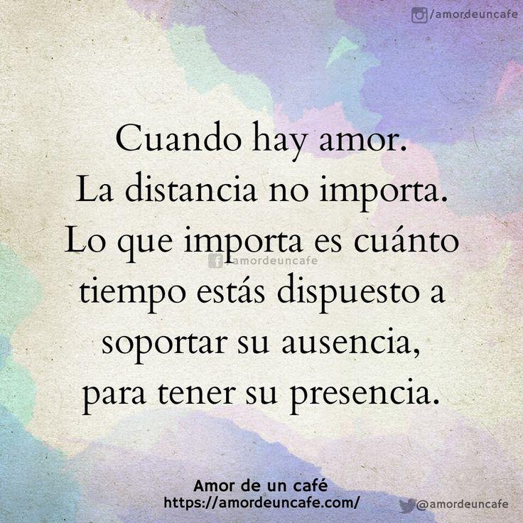 Cuando hay amor. La distancia no importa. Lo que importa es cuánto tiempo estás dispuesto a soportar su ausencia, para tener su presencia.