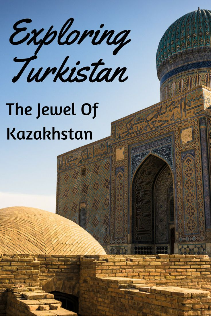 Exploring the best destination in Kazakhstan - Our post about the things to do in Turkistan, the Silk Road city in Central Asia.  #backpackingcentralasia #silkroad #centralasia #kazakhstan