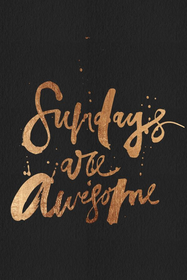 Love the gold texture applied to this messy brush hand painted lettering.  Sundays are always awesome, but never quite enough time during the day to get it all done.