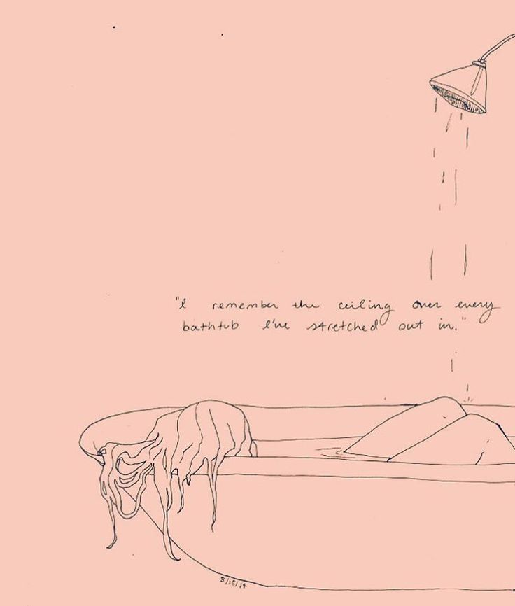 """""""I remember the ceiling over every bathtub I've stretched out in."""""""