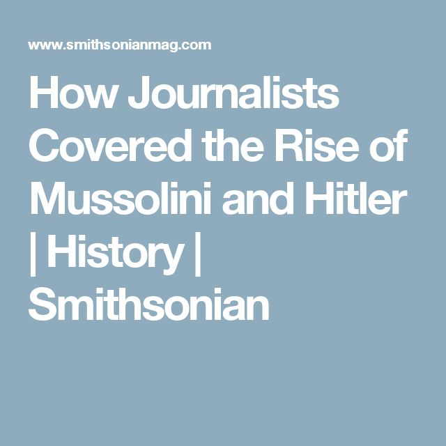 How Journalists Covered the Rise of Mussolini and Hitler      |     History | Smithsonian