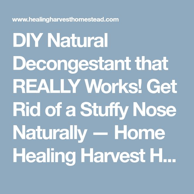 DIY Natural Decongestant that REALLY Works! Get Rid of a Stuffy Nose Naturally — Home Healing Harvest Homestead